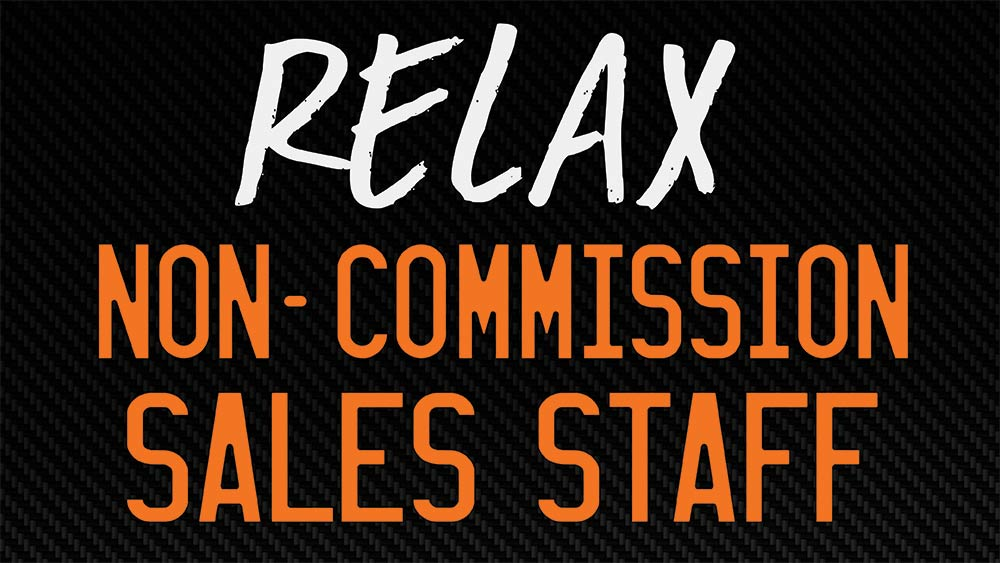 Our Non Commission Sales Staff Sees It Your Way